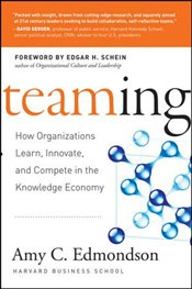 Teaming: How Organizations Learn, Innovate, and Compete in the Knowledge Economy - Edmondson, Amy C.