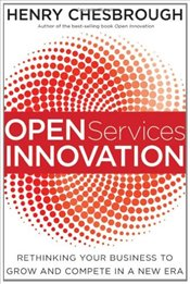 Open Services Innovation: Rethinking Your Business to Grow and Compete in a New Era - Chesbrough, Henry