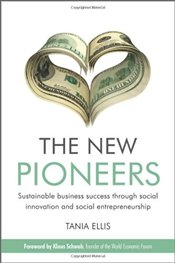 New Pioneers : Sustainable Business Success Through Social Innovation and Social Entrepreneurship - Ellis, Tania