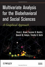 Multivariate Analysis for the Biobehavioral and Social Sciences: A Graphical Approach - Brown, Bruce L.