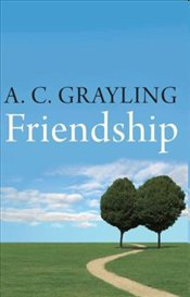 Friendship - Grayling, A. C.