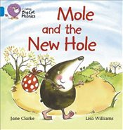 Collins Big Cat Phonics - Mole and the New Hole: Blue/Band 4 - Clarke, Jane