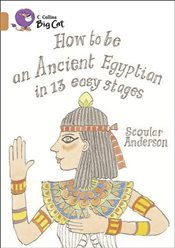 Collins Big Cat - How to be an Ancient Egyptian: Band 12/ Copper - Anderson, Scoular