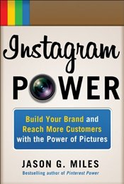 Instagram Power: Build Your Brand and Reach More Customers with the Power of Pictures - Miles, Jason