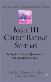 Basel III Credit Rating Systems : An Applied Guide to Quantitative and Qualitative Models - Izzi, Luisa