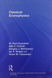 Classical Econophysics : Routledge Advances in Experimental and Computable Economics - Cottrell, Allin F.