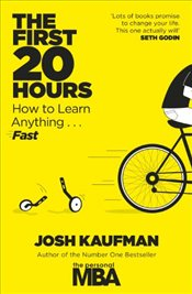 First 20 Hours: How to Learn Anything ... Fast - Kaufman, Josh