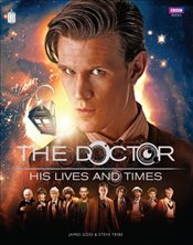 Doctor Who: The Doctor - His Lives and Times  - Goss, James