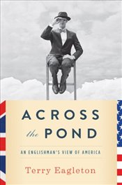 Across the Pond : An Englishmans View of America - Eagleton, Terry