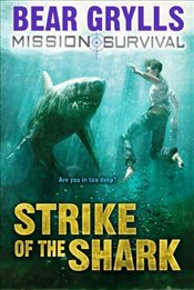 Mission Survival 6 : Strike of the Shark - Grylls, Bear