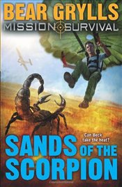 Mission Survival 3 : Sands of the Scorpion - Grylls, Bear