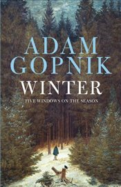 Winter : Five Windows on the Season - Gopnik, Adam