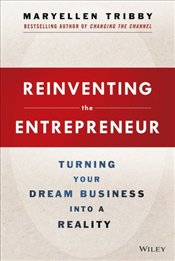 Reinventing the Entrepreneur: Turning Your Dream Business into a Reality - Tribby, MaryEllen