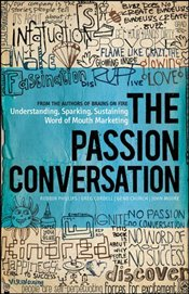 Passion Conversation: Understanding, Sparking, and Sustaining Word of Mouth Marketing - Phillips, Robbin