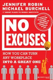 No Excuses: How You Can Turn Any Workplace into a Great One - Robin, Jennifer