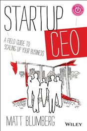 Startup CEO : A Field Guide to Scaling Up Your Business - Blumberg, Matt