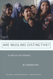 Are Muslims Distinctive : A Look at the Evidence - Fish, M. Steven