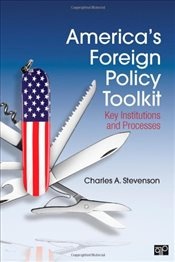 Americas Foreign Policy Toolkit : Key Institutions and Processes - Stevenson, Charles A.