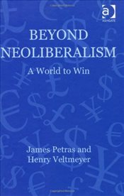 Beyond Neoliberalism : Globalization,Crises and Change - Petras, James