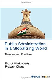 Public Administration in a Globalizing World : Theories and Practices (SAGE Texts) - Chakrabarty, Bidyut