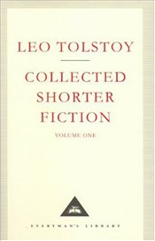 Collected Shorter Fiction : Volume 1 - Tolstoy, Lev Nikolayeviç