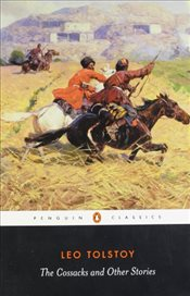 Cossacks and Other Stories: Stories of Sevastopol, the Cossacks, Hadji Murat - Tolstoy, Lev Nikolayeviç