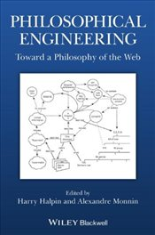 Philosophical Engineering : Toward a Philosophy of the Web (Metaphilosophy) - Halpin, Harry