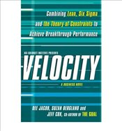Velocity Combining Lean, Six Sigma and the Theory of Constraints to Accelerate Business Improvement  - Cox, Jeff