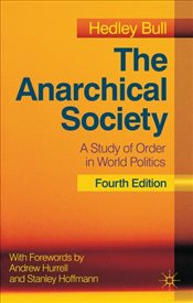 Anarchical Society : A Study of Order in World Politics - Bull, Hedley