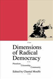 Dimensions of Radical Democracy : Pluralism and Citizenship - Mouffe, Chantal