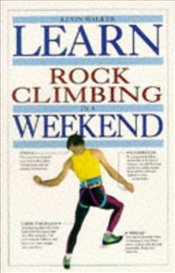 LEARN ROCK CLIMBING IN A WEEKEND - WALKER, KEVIN