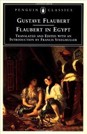 FLAUBERT IN EGYPT : A Sensibility on Tour - Flaubert, Gustave