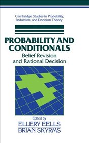 Probability and Conditionals : Belief Revision and Rational Decision - EELLS, ELLERY