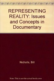 Representing Reality : Issues and Concepts in Documentary - Nichols, Bill