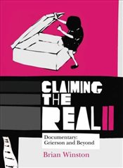 Claiming the Real 2e : Documentary : Grierson and Beyond - Winston, Brian