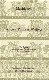 Selected Political Writings : The Prince, Selections from The Discourses, Letter to Vettori - Machiavelli, Niccolo