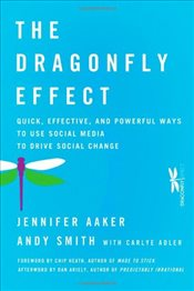 Dragonfly Effect : Quick, Effective, and Powerful Ways to Use Social Media to Drive Social Change - Smith, Andy