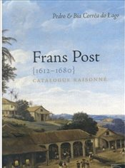 Frans Post 1612-1680 : Catalogue Raisonne - do Lago, Pedro Correa