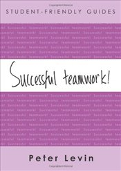 Student-Friendly Guide: Successful Teamwork! - Levin, Peter