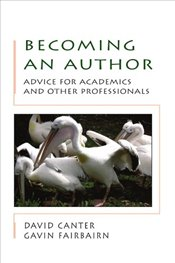 Becoming an Author: Advice for Academics and Professionals - Canter, David