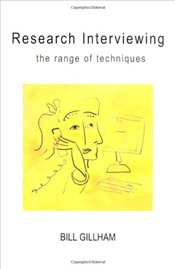 Research Interviewing: The Range of Techniques: A Practical Guide - Gillham, Bill