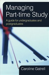 Managing Part-time Study: A guide for Undergraduates and Postgraduates - Gatrell, Caroline