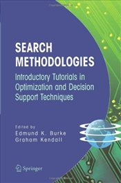 Search Methodologies : Introductory Tutorials in Optimization and Decision Support Techniques - Burke, Edmund