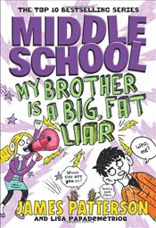 Middle School : My Brother Is a Big, Fat Liar - Patterson, James