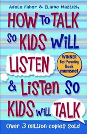 How To Talk So Kids Will Listen and Listen So Kids Will Talk - Faber, Adele