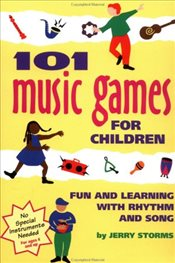 101 Music Games for Children : Fun and Learning with Rhythms and Songs - Storms, Jerry