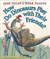 How Do Dinosaurs Play with Their Friends? (How Do Dinosaurs) - Yolen, Jane