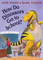 How Do Dinosaurs Go To School? - Yolen, Jane
