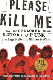 Please Kill Me : The Uncensored Oral History of Punk : 20. Anniversary Edition - McNeil, Legs