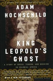 King Leopolds Ghost : A Story of Greed, Terror and Heroism in Colonial Africa - Hochschild, Adam